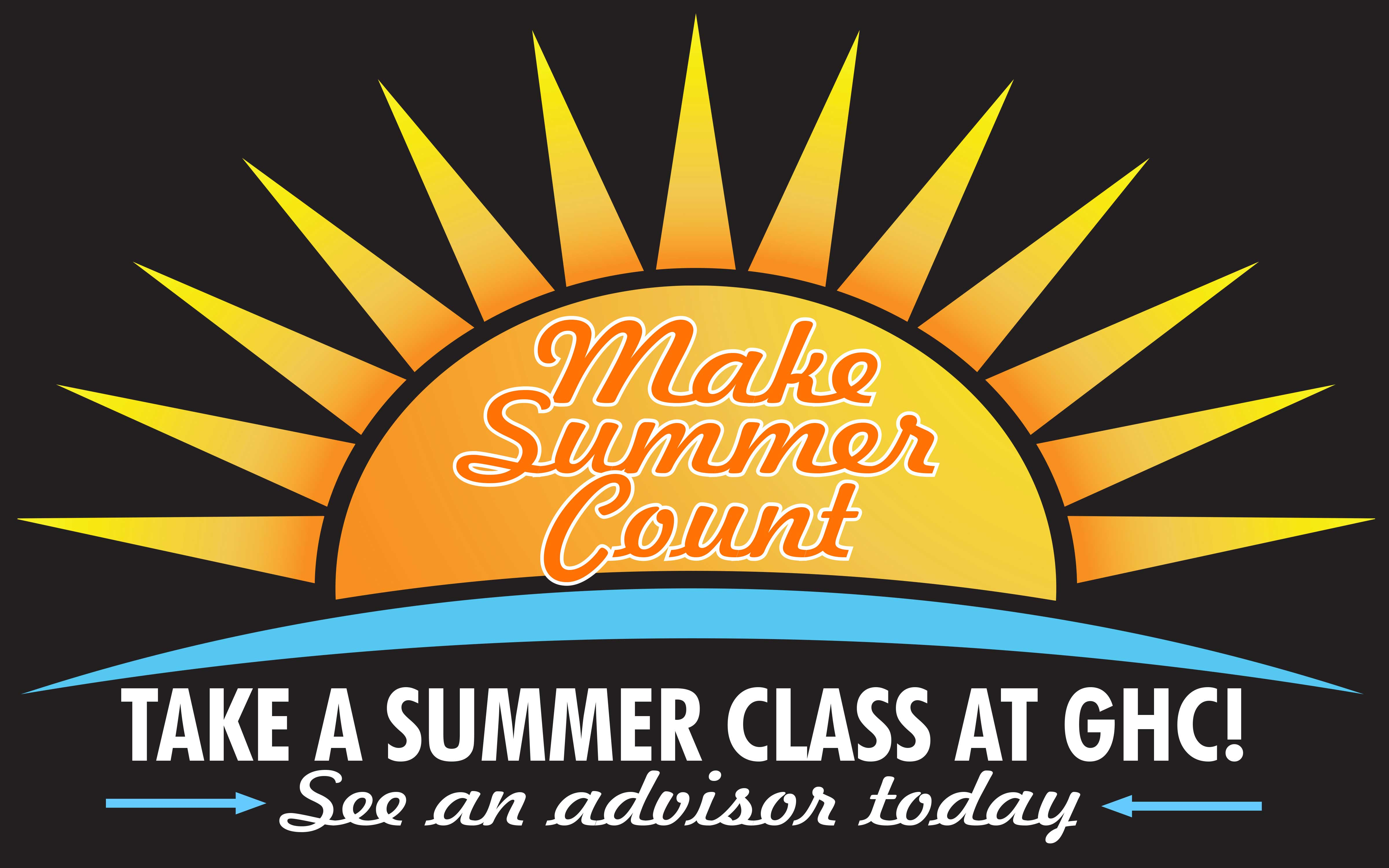 Make Summer Count. Take a summer class at GHC. See an Advisor Today.
